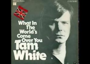 What in the World's come over You - Tam White.