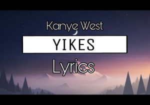 Kanye West - Yikes (Lyrics) YE Album 2018