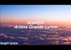 breathin || Ariana Grande Lyrics
