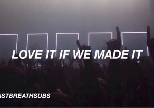 The 1975 - Love It If We Made It (Lyrics)