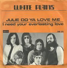 White Plains – Julie Do Ya Love Me