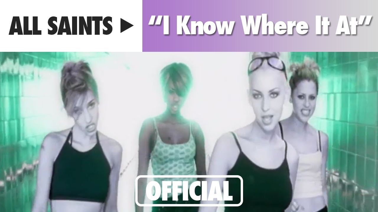 All Saints – I Know Where It's At