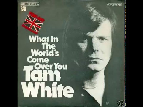 Tam White – What in the World's come over You
