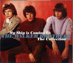 The Walker Brothers – My Ship is Coming In