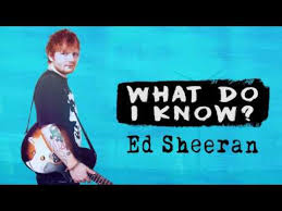 Ed Sheeran – What Do I Know?