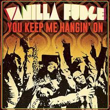 Vanilla Fudge – You Keep Me Hangin' On