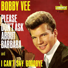 Bobby Vee – Please Don't Ask About Barbara