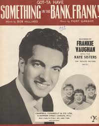 Frankie Vaughan with The Kaye Sisters – Gotta Have Something In The Bank, Frank