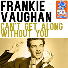 Frankie Vaughan – Can't Get Along Without You