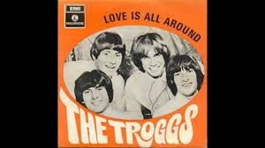 The Troggs – Love Is All Around