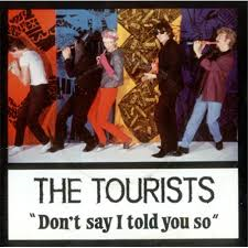 The Tourists – Don't Say I Told You So