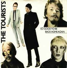 The Tourists – So Good To Be Back Home Again