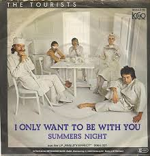 The Tourists – I Only Want To Be With You