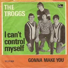 The Troggs – I Can't Control Myself