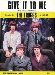 The Troggs – Give It To Me