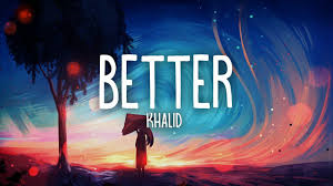Khalid – Better