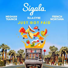 Sigala, Ella Eyre, Meghan Trainor (feat. French Montana) – Just Got Paid