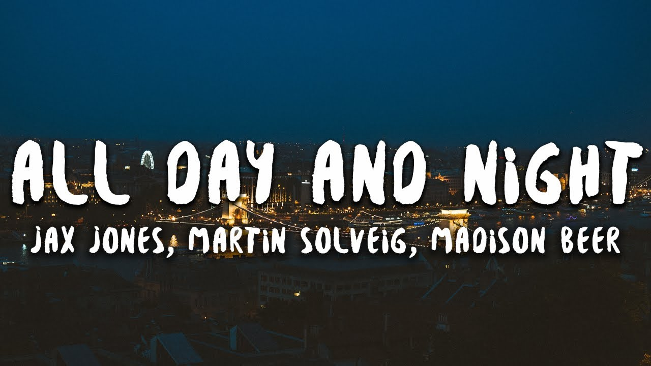 Jax Jones, Madison Beer, Martin Solveig – All Day and Night