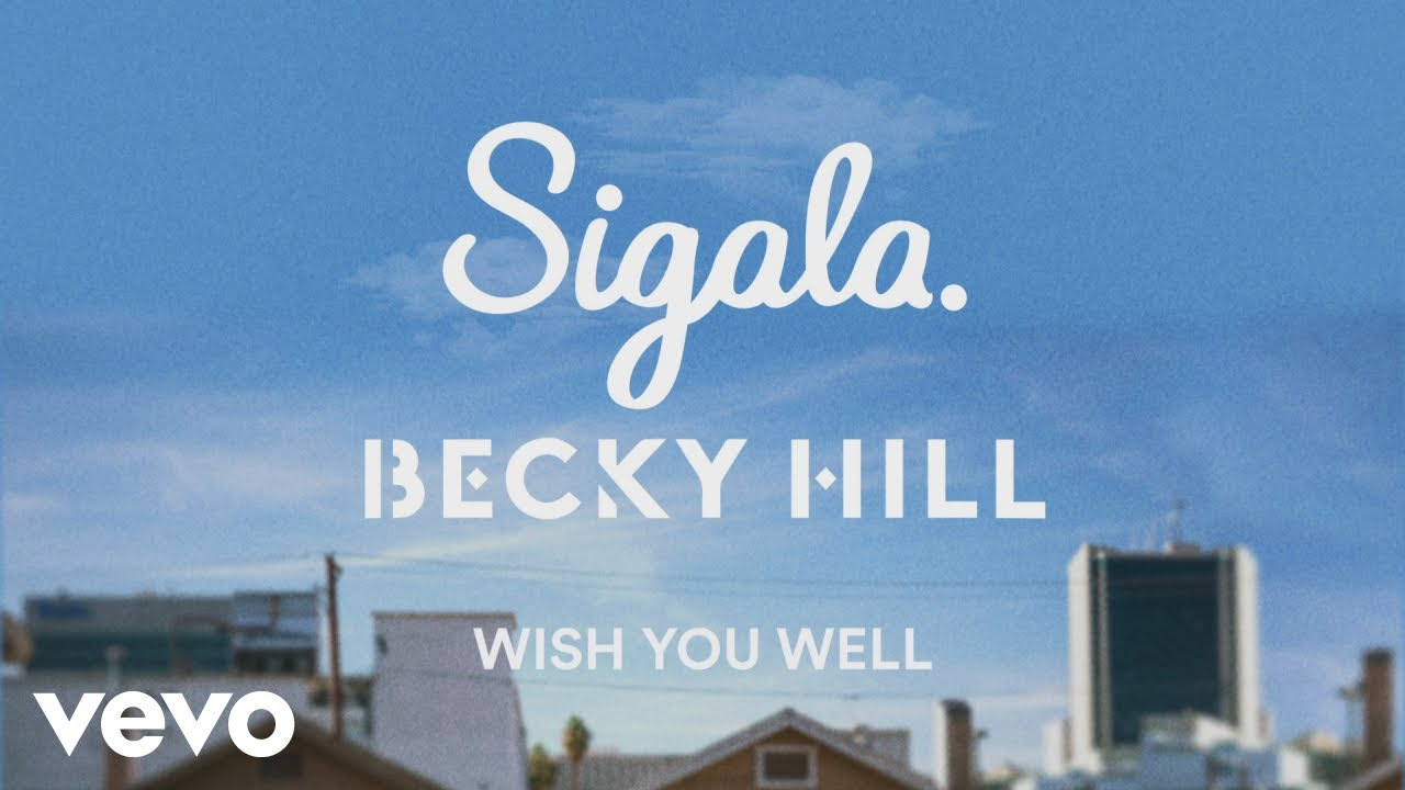 Sigala, Becky Hill – Wish You Well