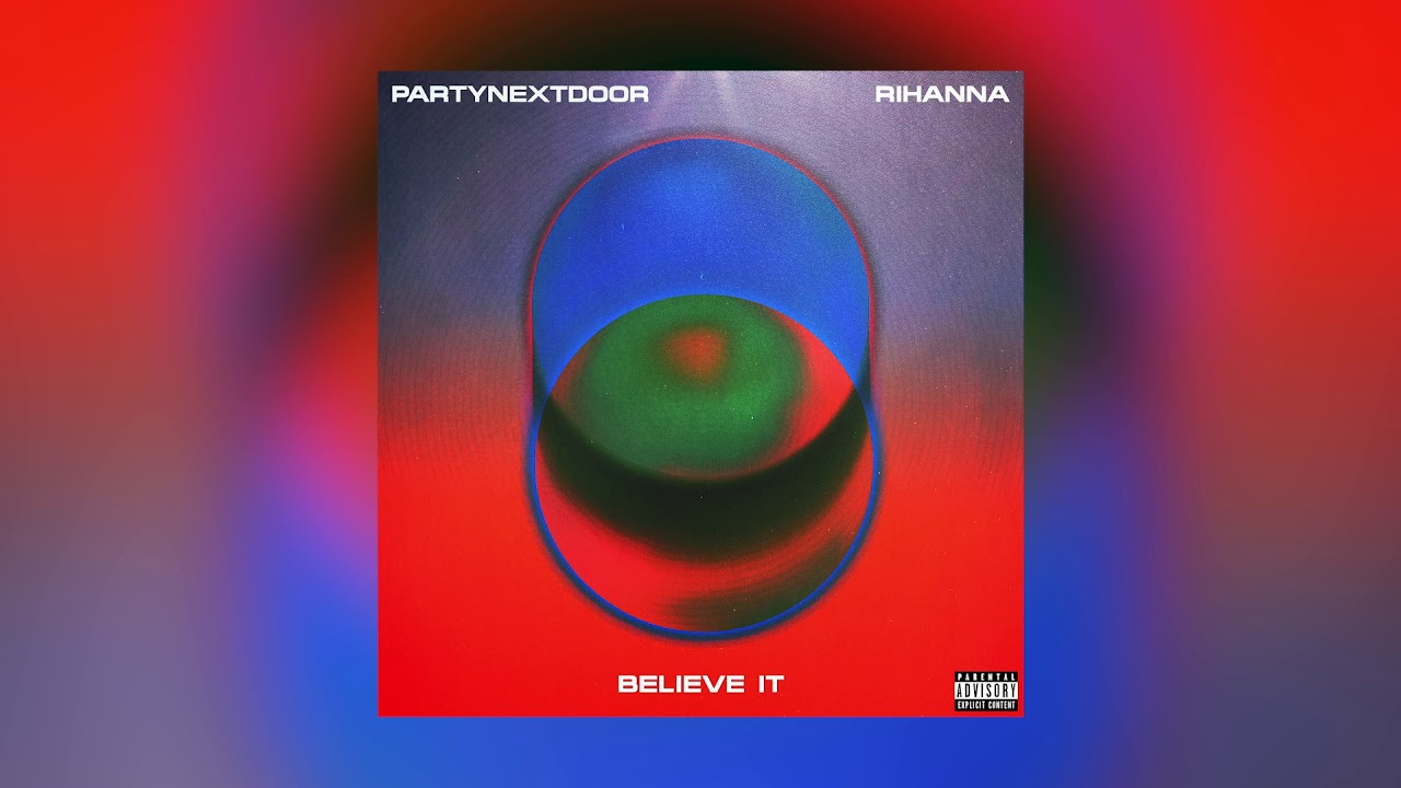 PARTYNEXTDOOR & Rihanna – Believe It