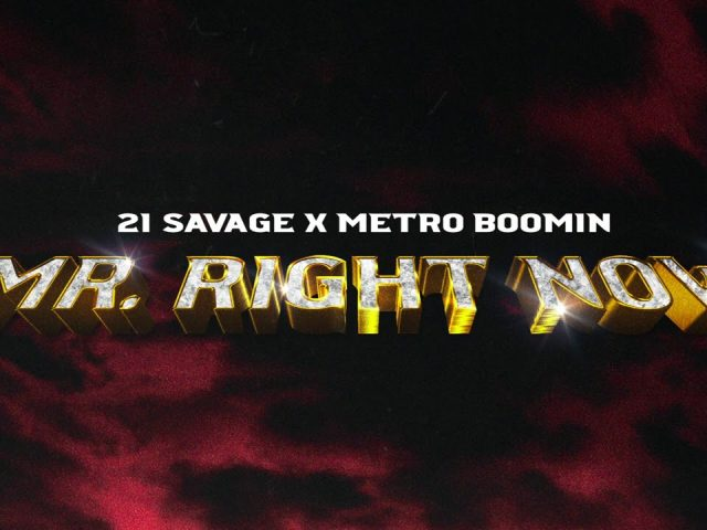 21 Savage x Metro Boomin (feat Drake) – Mr. Right Now